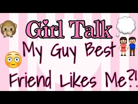 GIRL TALK: MY GUY BEST FRIEND LIKES ME?!? & MORE!!