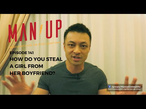 Should You Steal A Girl From Her Boyfriend? - The Man Up Show, Ep. 141