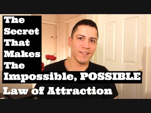 The Secret That Makes The Impossible, POSSIBLE- Law Of Attraction