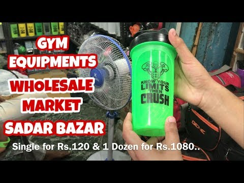GYM EQUIPMENTS WHOLESALE MARKET IN SADAR BAZAR, DELHI (PROTEIN SHAKERS, GYM GLOVES,DUFFLE BAGS) ETC