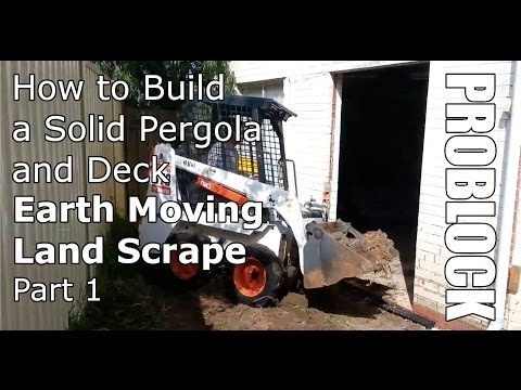 How to build a solid pergola and deck - Earth Moving and Land Scrape - Part 1 of 2