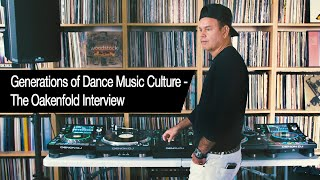 Paul Oakenfold Interview Generations Of Dance Music Culture