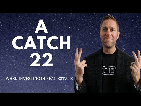 Catch 22 when Investing in Real Estate