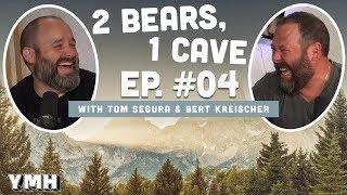 2 Bears 1 Cave w/ Tom Segura & Bert Kreischer | Ep. 04