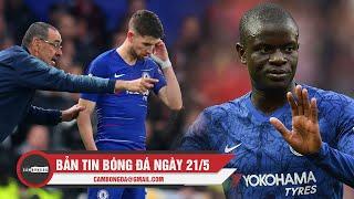 Bản tin Cảm Bóng Đá ngày 21/5 | Kante ngại đến sân tập; Juventus chưa hề liên hệ với Jorginho