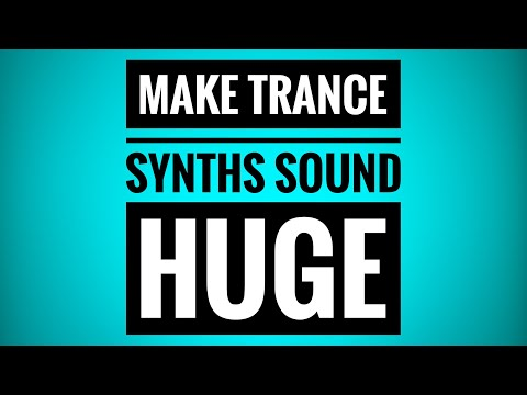 Make Synth's sound HUGE! | Trance Tutorial