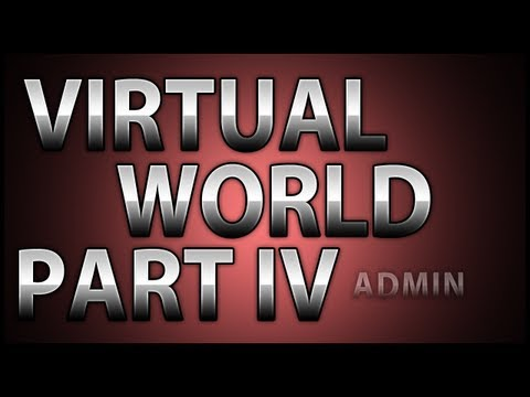 Creating a Virtual World! Part IV: Administration