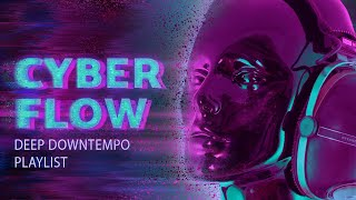 Cyber Downtempo — Mystical Chill Music — Deepest Tunes