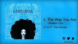 Di'Ja - The Way You Are ( Gbadun You ) Ft. Tiwa Savage