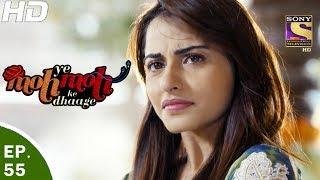 Yeh Moh Moh Ke Dhaage - ये मोह मोह के धागे - Episode 55 - 5th Jun, 2017
