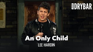 It's Super Awkward Being An Only Child. Lee Hardin