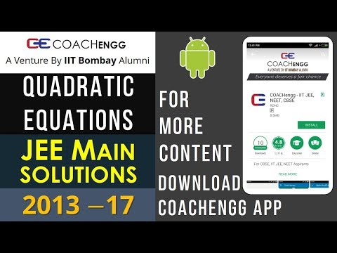 JEE Main Problems   QUADRATIC EQUATIONS   2013 to 2017   Chapterwise Solutions