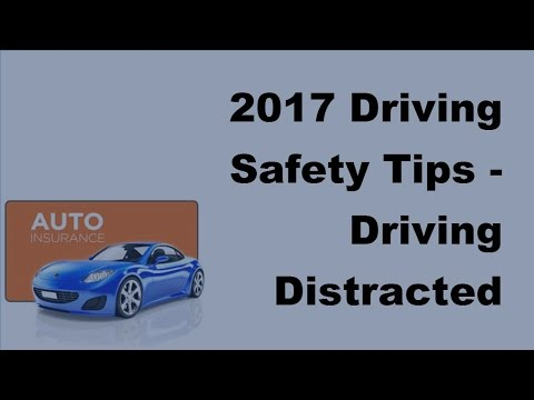 2017 Driving Safety Tips | Driving Distracted Could Cost Your Life