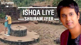 Ishqa Liye | Shriram Iyer | Love In Goa-Part 4 | Shellee
