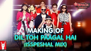 Making of Dil Toh Paagal Hai (Isspeshal Mix) | 6 Pack Band 2.0