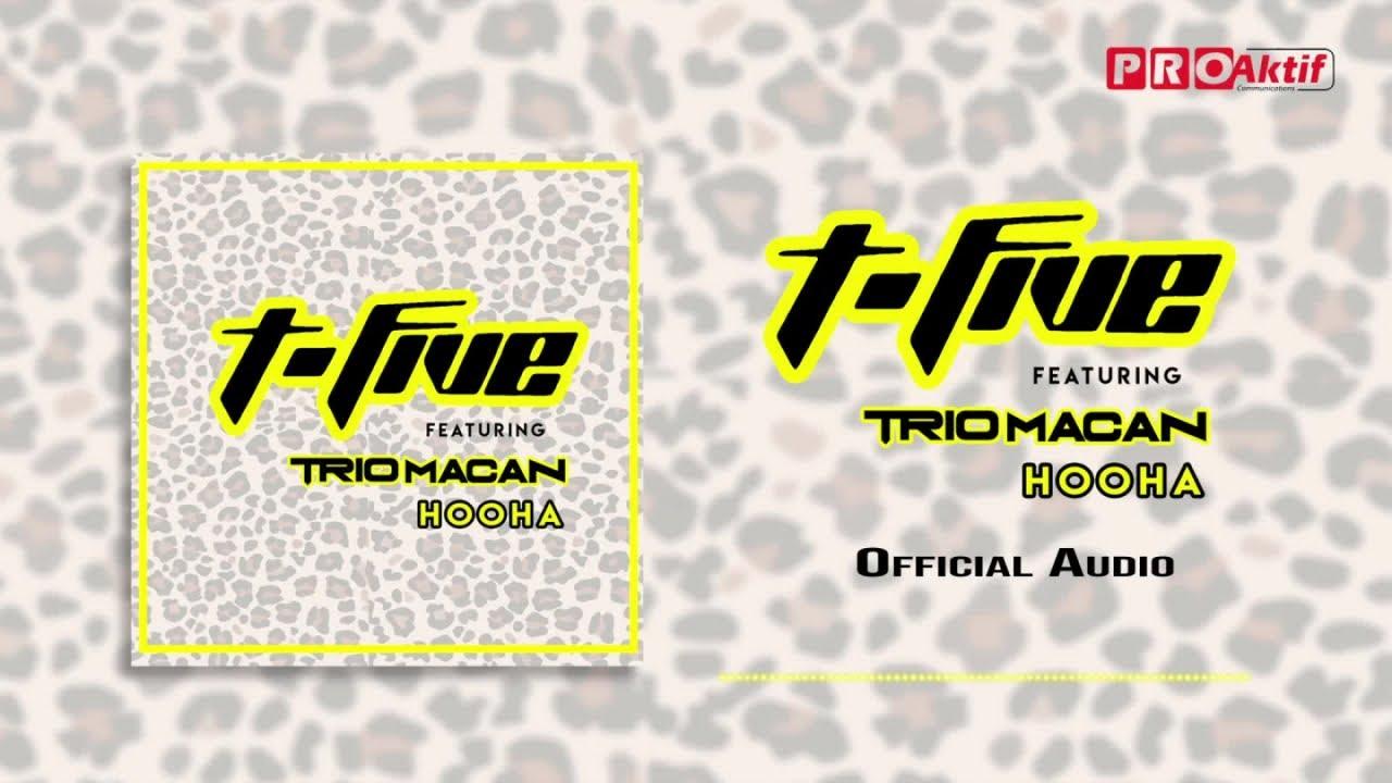 Download T-Five - Hooha (feat. Trio Macan) MP3 Gratis