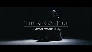THE GREY JEDI : A STAR WARS STORY(Fan Film)