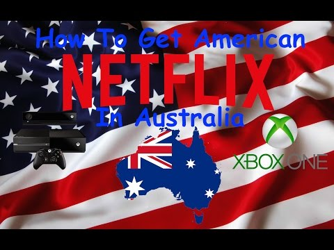 [Free] How To Get U S Netflix in Australia on Xbox One (or anything els)
