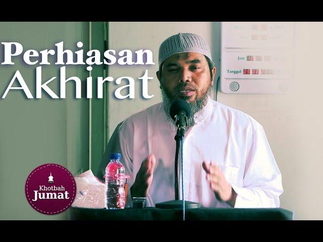 Khutbah Jumat : Perhiasan Akhirat - Ustadz Afifi Abdul Wadud