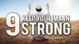 9 THINGS THAT KEEP YOUR IMAAN STRONG