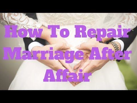 How To Repair Marriage After Affair