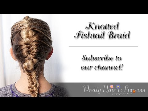 How to do a Fishtail Braid {Knotted }Tutorial | Braid Hairstyles | Pretty Hair is Fun