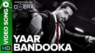 Yaar Bandooka Video Song | Gautam Gulati | Operation Cobra | An Eros Now Original Series