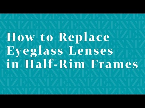 How to Replace Eyeglass Lenses in Half-Rim Frames