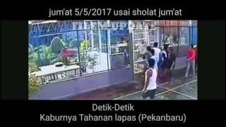 Ratusan Napi Kabur Usai Sholat Jum'at(PEKANBARU) FULL CCTV