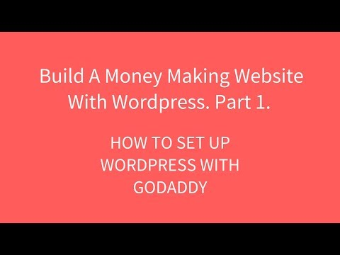 How To Set Up Wordpress With GoDaddy. Build A Money Making Website With Wordpress. Part 1.