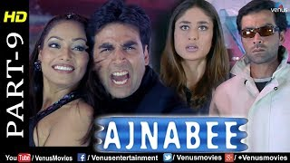 Ajnabee- Part 9 | HD Movie |Akshay Kumar, Bobby Deol, Kareena & Bipasha | Superhit Suspense Thriller