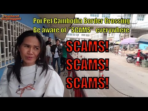 Poi Pet Cambodia Border Crossing BE AWARE OF SCAMS EVERYWHERE