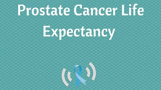 What is the Life Expectancy for Someone With Prostate Cancer?