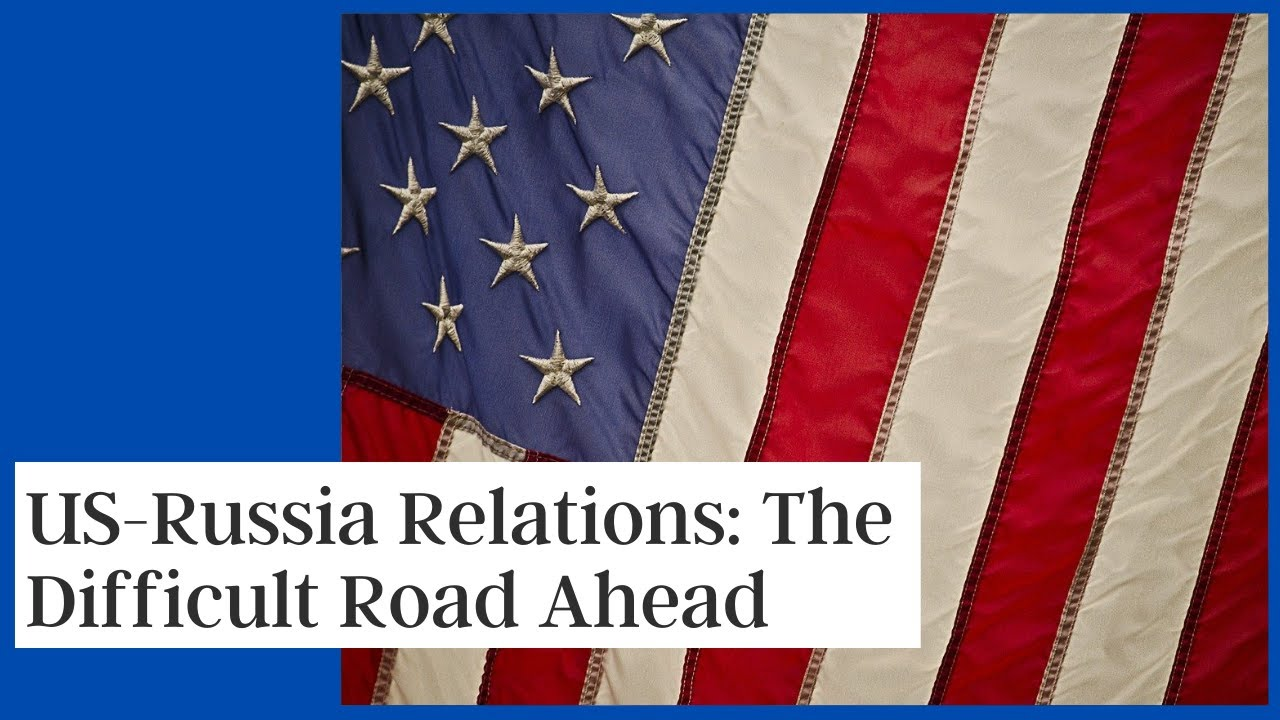 US-Russia Relations: The Difficult Road Ahead