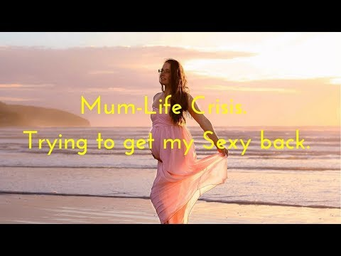 Mum-Life Crisis: Trying to get my sexy back.
