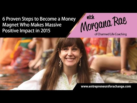 6 Proven Steps to Become a Money Magnet in 2015, Morgana Rae of Charmed Life Coaching