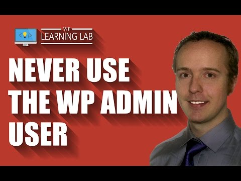 Here's How To Never Use Your WordPress Admin User For Better WordPress Security | WP Learning Lab