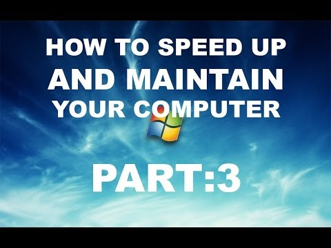 How to Speed Up and Maintain Your Computer: Part 3/3
