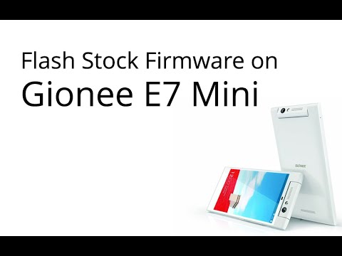 How to Flash Stock Firmware on Gionee E7 Mini