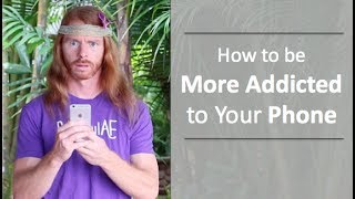 How To Be More Addicted To Your Phone - Ultra Spiritual Life episode 65