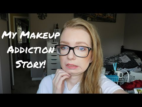 MY MAKEUP ADDICTION STORY | Lessons in Reality