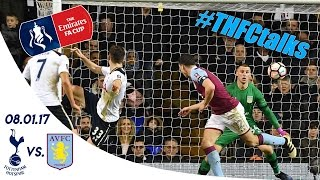 SPURS 2 - 0 ASTON VILLA (Emirates FA Cup) | #THFCtalks