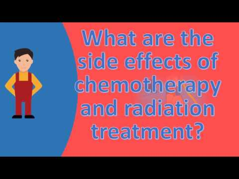 What are the side effects of chemotherapy and radiation treatment ? |Find Health Questions