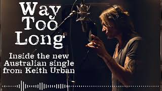 "Keith Urban - Inside the Song - ""Way Too Long"""