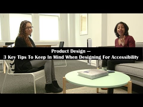 Product Design: 3 Key Tips To Keep In Mind When Designing For Accessibility