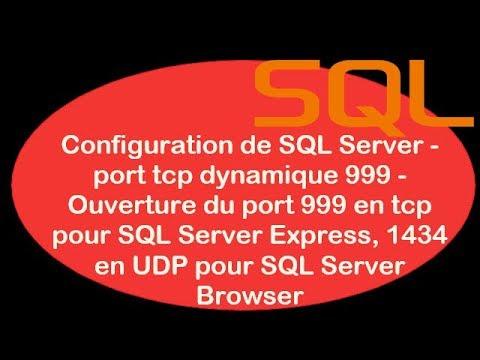 SQL - 02. Configuration SQL Server - port tcp dynamique 999 - Ouverture port 999 tcp, 1434 UDP- T2SI