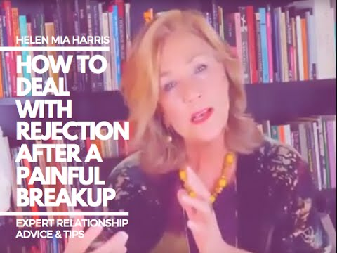 How to deal with Rejection after a Painful Break-up - Expert Relationship Advice & Tips