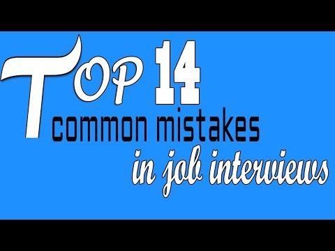 Top 14 common mistakes in job interviews