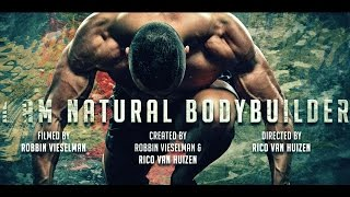 The Natural Bodybuilding Documentary 2015 : I AM NATURAL BODYBUILDER ! By Rico van Huizen