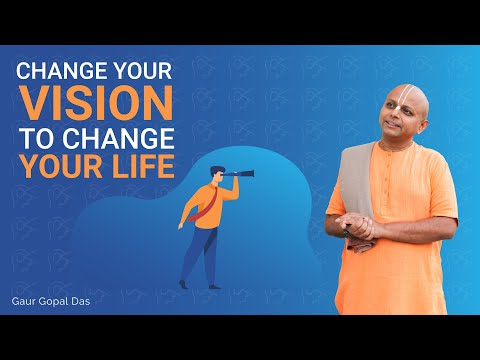 CHANGE your VISION to CHANGE your LIFE by Gaur Gopal Das